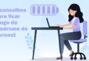 Cinco conselhos para ficar longe da Síndrome de Burnout